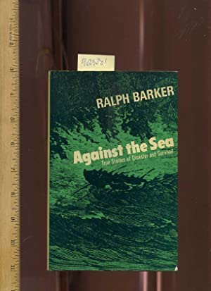 Against the Sea True Stories of Disaster and Survival: Barker, Ralph