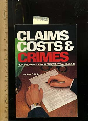 Claims Costs and Crimes : How Insurance: Cole, Lee S.