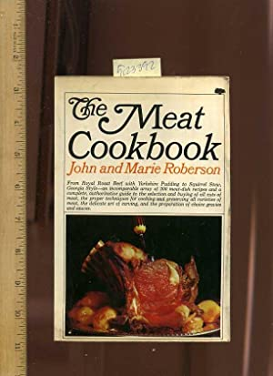 The Meat Cookbook : From Royal Roast Beef with Yorkshire Pudding to Squirrel Stew, Georgia Style, ...