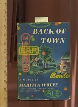 Back of Town : A Novel: Wolff, Maritta / Author of Whistle Stop ; Night Shift ; Aobut Lyddy Thomas