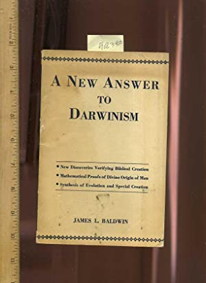 A New Answer to Darwinism : New Discovers Verifying Biblical Creation ' Mathematical Proofs of...