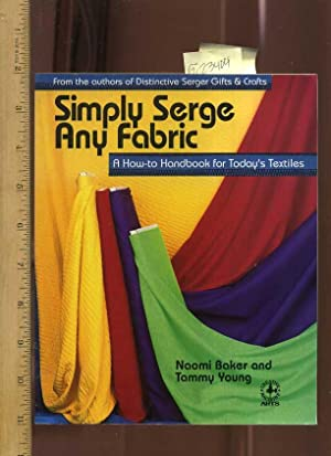 Simply Serge Any Fabric : A How to Handbook for Today's Textiles [Sewing, crafts with Fabric, ...