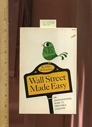 Wall Street Made Easy : An Unconventional Guide to Profitable Investing: Williamson, Ellen