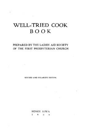 Well Tried Cook Book : Revised and Enlarged Edition : 1909 [A cookbook / recipe collection / ...