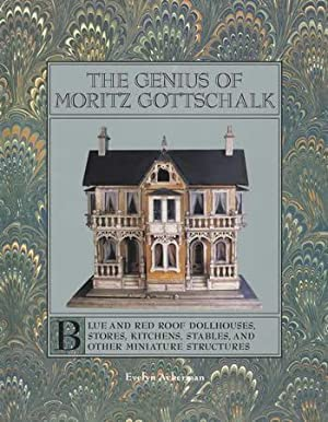 Moritz Gottschalk: Dollhouses, Doll Rooms, Kitchens, Stores, Furniture 1892 to 1931 : Reprints of ...