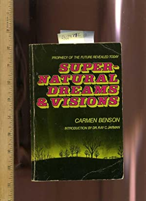 Supernatural / Super Natural Dreams and Visions : Prophecy of the Future Revealed Today: Benson, ...