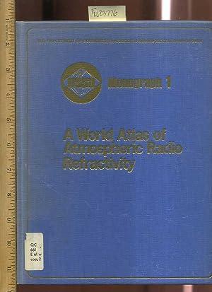 ESSA Monograph 1 : A World Atlas of Atmospheric Radio Refractivity [Critical / Practical Study...
