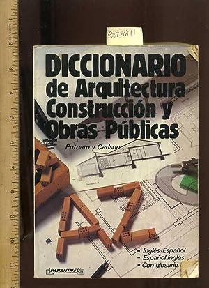 Diccionario De Arquitectura Construccion Y Obras Publicas : Espanol / Ingles Glosario Ingles &...