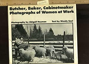 Butcher Baker Cabinetmaker : Photographs of Women at Work [Pictorial Children's Reader, ...