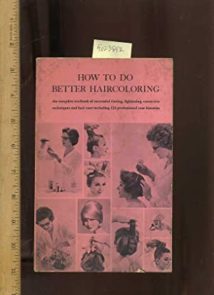 How to Do Better Haircoloring : Revised 1962 Edition [beauty Guide, Hair Color Comprehensive ...