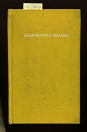 Gold Buyer's Manual [buying Precious Metals, Comprehensive Techniques, Methods, Explained, ...