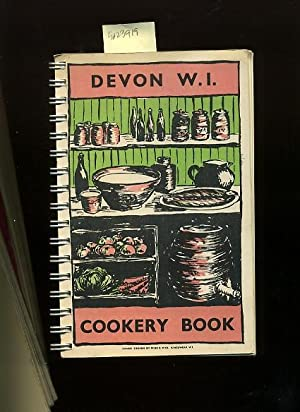 Devon W. I. Cookery Book [A Cookbook / Recipe Collection / Compilation of Fresh Ideas, Traditional ...