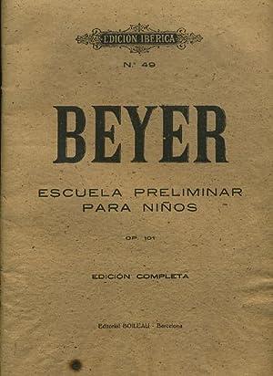 Edicion Iberica No. 49 : Beyer : Escuela Preliminar Para Ninos Op. 101 Edicion Completa: Editorial ...
