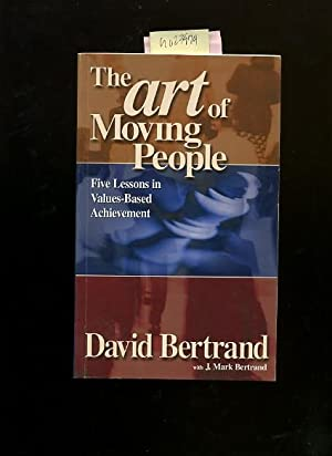 The Art of Moving People : Five / 5 Lessons in Value Based Achievement: Bertrand, David and J....