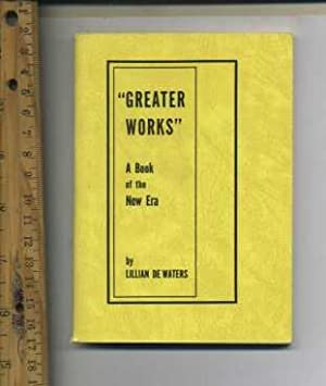 Greater Works : a Book of the New Era: Lillian De Waters / Lillian Dewaters