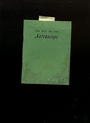 The Key to the Astrascope : An Authentic Digest of Zodiacal Influences Found in the Science of ...