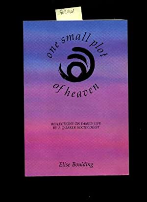 One Small Plot Of Heaven : Reflections on Family Life By a Quaker Sociologist [religious Readings, ...