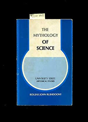 University Series : Historical Studies : The Mythology of Science [Critical / Practical Study ...
