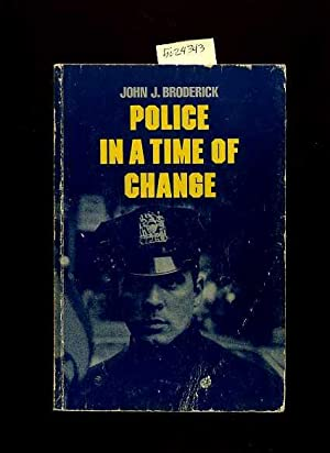 Police in a Time of Change [for: Broderick, John J.