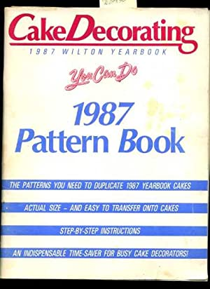 Cake Decorating : 1987 Wilton Yearbook : You Can Do 1987 Pattern Book: Wilton Enterprises Inc