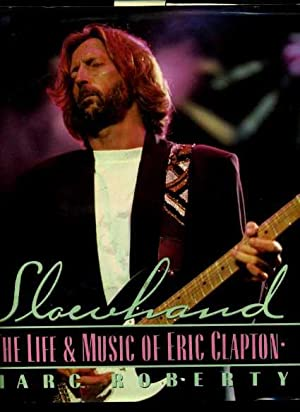 Slowhand : The Life and Music of Eric Clapton [Coffee Table Pictorial Biography, Early Days, ...
