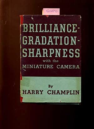 Brilliance Gradation Sharpness with the Miniature Camera: Harry Champlin