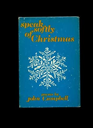 Speak Softly at Christmas : Poems By John Campbell: John Campbell / THIS BOOK IS SIGNED BY THE ...