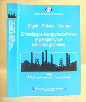 Slask - Polska -Europa : Zmieniajace Sie Spoleczenstwo W Perspektywie Lokalnej I Globalnej - Xiega ...