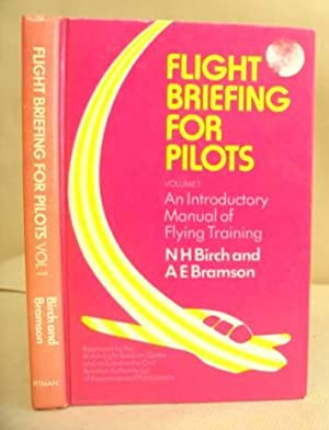 Flight Briefing For Pilots Volume 1 - An Introductory Manual Of Flying Training Complete With Air ...