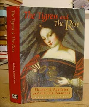 The Tigress And The Rose - Eleanor Of Aquitaine And The Fair Rosamond: Low, Richard Cameron
