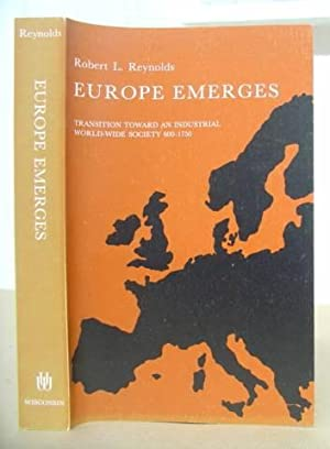 Europe Emerges - Transition Towards An Industrial World Wide Society, 600 - 1750: Reynolds, Robert ...