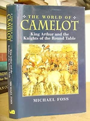 The World Of Camelot - King Arthur And The Knights Of The Round Table: Foss, Michael