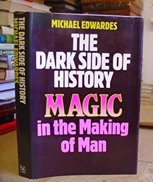 The Dark Side Of History - Magic In The Making Of Man: Edwardes, Michael
