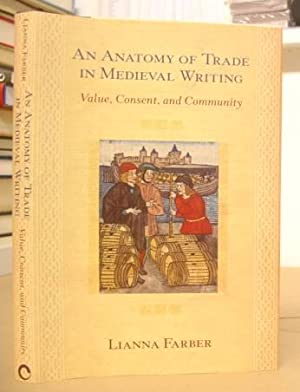An Anatomy Of Trade In Medieval Writing - Value, Consent And Community: Farber, Lianna