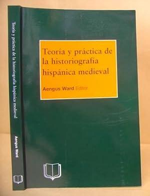 Teoría Y Práctica De La Historiografía Hispánica: Ward, Aengus [editor]