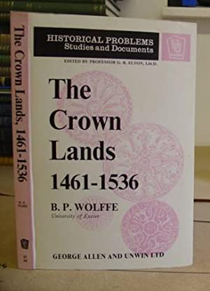 The Crown Lands 1461 - 1536: Wolffe, B P