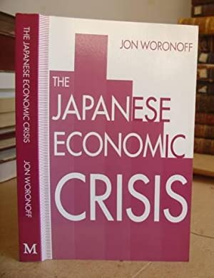 The Japanese Economic Crisis: Woronoff, Jon