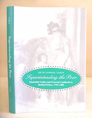 Superintending The Poor - Charitable Ladies And Paternal Landlords In British Fiction, 1770 - 1860:...