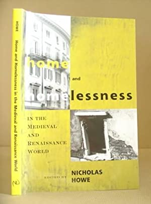 Home And Homelessness In The Medieval And Renaissance World: Howe, Nicholas [editor]