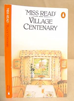 Village Centenary: Miss Read [ Saint, Dora ]