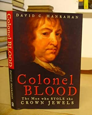 Colonel Blood - The Man Who Stole The Crown Jewels: Hanrahan, David C