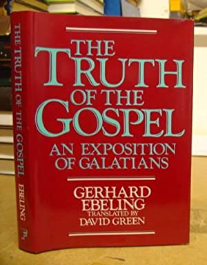 The Truth of The Gospel - An Exposition Of Galatians: Ebeling, Gerhard
