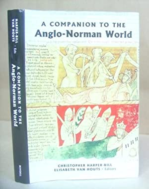 A Companion To The Anglo Norman World: Harper Bill, Christopher & Van Houts, Elisabeth [editors]
