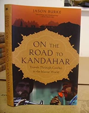 On The Road To Kandahar - Travels Through Conflict In The Islamic World: Burke, Jason