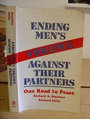 Ending Men's Violence Against Their Partners - One Road To Peace: Stordeur, Richard A & Stille...