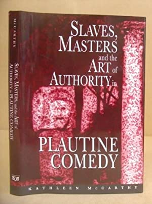 Slaves, Masters And The Art Of Authority In Plautine Comedy: McCarthy, Kathleen