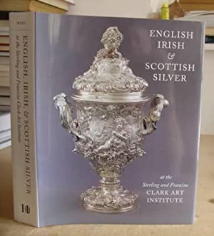 English Irish And Scottish Silver At The Sterling And Francine Clark Art Institute