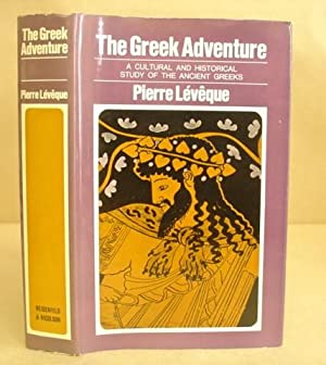 The Greek Adventure - A Cultural And Historical Study Of The Ancient Greeks: Lévêque, Pierre