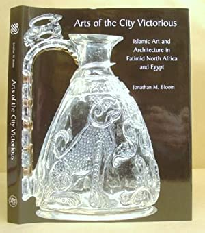 Arts Of The City Victorious - Islamic: Bloom, Jonathan M