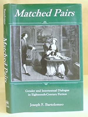 Matched Pairs - Gender And Intertextual Dialogue In Eighteenth [ 18th ] Century Fiction: Bartolomeo...